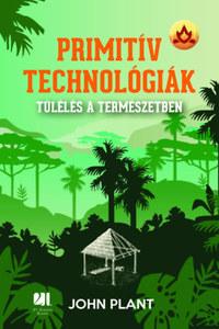 John Plant: Primitív technológiák - Túlélés a természetben -  (Könyv)