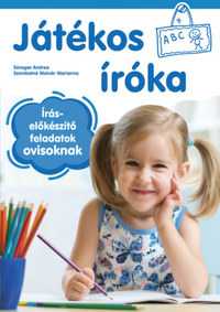 Süveges Andrea, Szombatné Molnár Marianna: Játékos íróka - 5-6 éveseknek - Íráselőkészítő feladatok ovisoknak -  (Könyv)