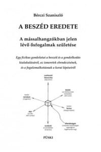 Bérczi Szaniszló: A beszéd eredete - A mássalhangzókban jelen lévő ősfogalmak születése -  (Könyv)