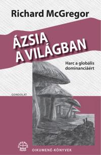 Richard McGregor: Ázsia a világban - Harc a globális dominanciáért -  (Könyv)