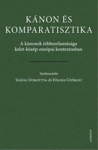 Kánon és komparatisztika - A kánonok többszólamúsága kelet-közép-európai kontextusban -  (Könyv)