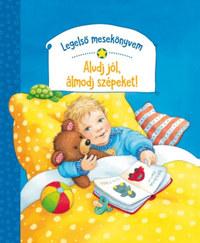 Rosemarie Künzler-Behncke: Legelső mesekönyvem - Aludj jól, álmodj szépeket! -  (Könyv)
