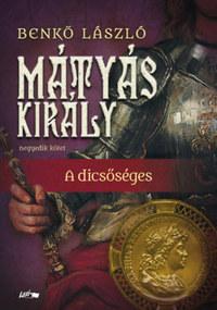 Benkő László: Mátyás király IV. - A dicsőséges -  (Könyv)