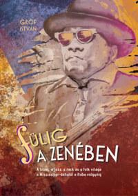 Gróf István: Fülig a zenében - A blues, a jazz, a rock és a folk világa a Mississippi-deltától a Rába völgyéig -  (Könyv)