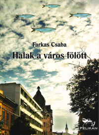 Farkas Csaba: Halak a város fölött -  (Könyv)