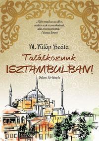 N. Fülöp Beáta: Találkozunk Isztambulban! -  (Könyv)