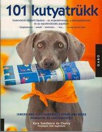 Chalcy, Kyra Sundance: 101 kutyatrükk - Gyakorlatok lépésről lépésre az engedelmesség, a készségfejlesztés és az együttműködés jegyében -  (Könyv)