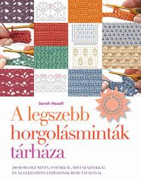 Sarah Hazell: A legszebb horgolásminták tárháza - 200 horgolt minta, fotókkal, mintarajzokkal és az elkészítés lépéseinek bemutatásával -  (Könyv)
