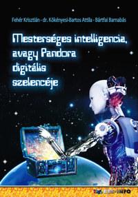 Fehér Krisztián, Bártfai Barnabás, Dr. Kökényesi Bartos Attila: Mesterséges intelligencia, avagy Pandora digitális szelencéje -  (Könyv)