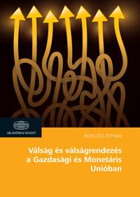 Benczes István: Válság és válságrendezés a Gazdasági és Monetáris Unióban - A pénzügyi és gazdasági integráció forgatókönyvei -  (Könyv)