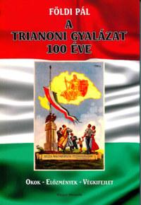 Földi Pál: A Trianoni gyalázat 100 éve - Okok - Előzmények - Végkifejlet -  (Könyv)