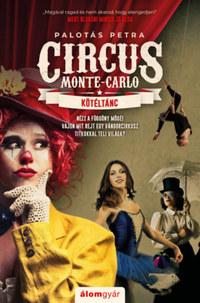 Palotás Petra: Kötéltánc - Circus Monte-Carlo 1. -  (Könyv)