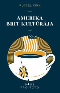 Russel Kirk: Amerika Brit kultúrája -  (Könyv)