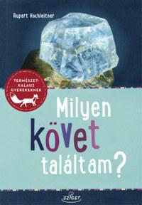Rupert Hochleitner: Milyen követ találtam? - Ásványok - Kőzetek - Ősmaradványok -  (Könyv)