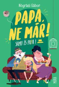 Nógrádi Gábor: Papa, ne már! - Samu és Papa -  (Könyv)