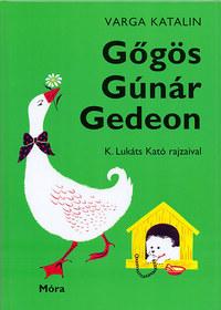 Varga Katalin: Gőgös Gúnár Gedeon -  (Könyv)