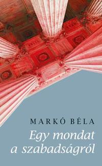 Markó Béla: Egy mondat a szabadságról -  (Könyv)