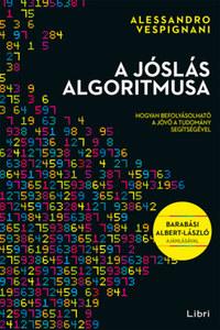 Alessandro Vespignani: A jóslás algoritmusa - Hogyan befolyásolható a jövő a tudomány segítségével -  (Könyv)