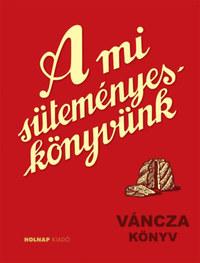 Váncza József: A mi süteményes könyvünk -  (Könyv)