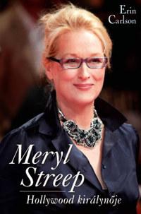 Erin Carlson: Meryl Streep - Hollywood királynője -  (Könyv)