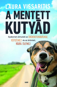 Laura Vissaritis: A mentett kutyád - Gyakorlati útmutató az örökbefogadáshoz, képzéshez és az örömteli, közös élethez -  (Könyv)