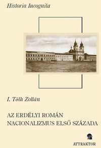 I. Tóth Zoltán: Az erdélyi román nacionalizmus első százada -  (Könyv)