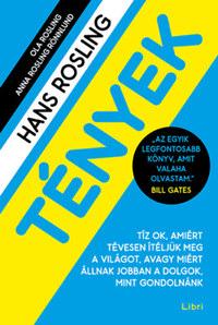 Hans Rosling, Ole Rosling, Anna Rosling Rönnlund: Tények - Tíz ok, amiért tévesen ítéljük meg a világot, avagy miért állnak jobban a dolgok, mint gondolnánk -  (Könyv)