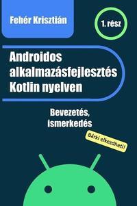Fehér Krisztián: Androidos alkalmazásfejlesztés Kotlin nyelven -  (Könyv)
