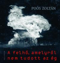 Poós Zoltán: A felhő, amelyről nem tudott az ég - Dedikált -  (Könyv)