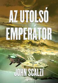 John Scalzi: Az utolsó emperátor -  (Könyv)