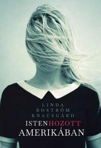 Linda Boström Knausgard: Isten hozott Amerikában -  (Könyv)