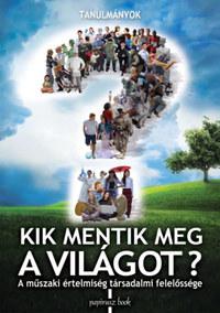 Kik mentik meg a világot? - A műszaki értelmiség társadalmi felelőssége -  (Könyv)