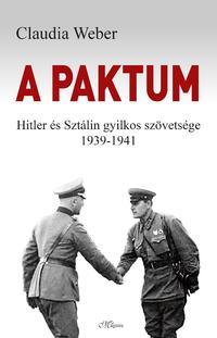 Claudia Weber: A paktum - Hitler és Sztálin gyilkos szövetsége 1939-1941 -  (Könyv)
