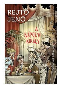 Rejtő Jenő: A nápolyi király - Elveszettnek hitt művek -  (Könyv)