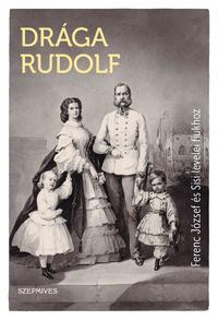 Drága Rudolf - Ferenc József és Sisi levelei fiúkhoz -  (Könyv)