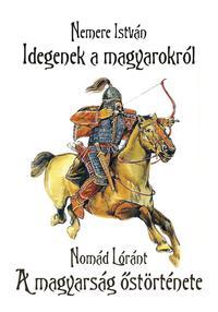 Nemere István, Nomád Lóránt: Idegenek a magyarokról - A magyarság őstörténete -  (Könyv)