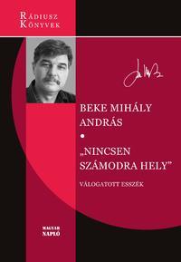 Beke Mihály András: Nincsen számodra hely - Válogatott esszék -  (Könyv)