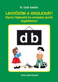 B. Gaál Katalin: Legyőzöm a diszlexiát! - Nyelvi fejlesztő és olvasást javító segédkönyv -  (Könyv)