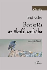 Lányi András: Bevezetés az ökofilozófiába - Kezdő halódóknak -  (Könyv)