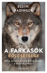 Elli H. Radinger: A farkasok bölcsessége - Mire taníthatnak bennünket a vadon lakói? -  (Könyv)