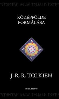 J. R. R. Tolkien: Középfölde formálása -  (Könyv)