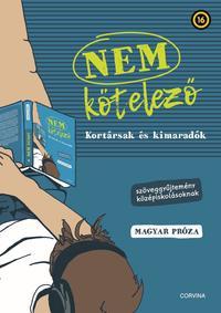 Nem kötelező - Kortársak és kimaradók - Szöveggyűjtemény középiskolásoknak - magyar próza -  (Könyv)