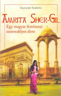 Szunyogh Szabolcs: Amrita Sher-Gil - Egy magyar festőzseni szenvedélyes élete -  (Könyv)