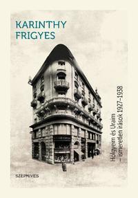 Karinthy Frigyes: Hölgyeim és Uraim - Ismeretlen írások 1927-1938 -  (Könyv)