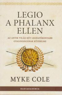 Myke Cole: Legio a phalanx ellen - Az antik világ két leghatékonyabb gyalogságának küzdelme -  (Könyv)