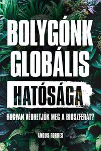 Angus Forbes: Bolygónk globális hatósága - Hogyan védhetjük meg a bioszférát? -  (Könyv)