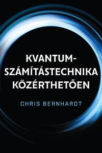 Chris Bernhardt: Kvantum-számítástechnika közérthetően -  (Könyv)