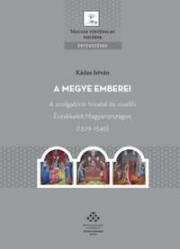 Kádas István: A megye emberei - A szolgabírói hivatal és viselői Északkelet-Magyarországon (1329-1545) -  (Könyv)