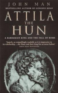 John Man: Attila the Hun - A BARBARIAN KING AND THE FALL OF ROME -  (Könyv)