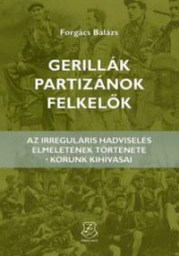 Forgács Balázs: Gerillák, partizánok, felkelők - Az irreguláris hadviselés elméletének története - korunk kihívásai -  (Könyv)